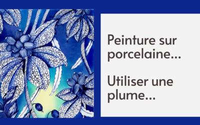 Peinture sur porcelaine… Utiliser une plume (cours gratuit)